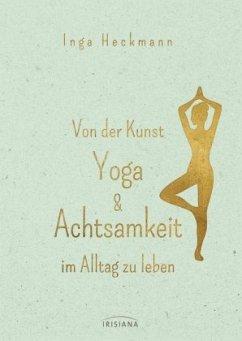 Von der Kunst, Yoga & Achtsamkeit im Alltag zu leben - Heckmann, Inga