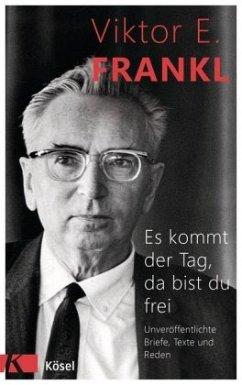 Es kommt der Tag, da bist du frei - Frankl, Viktor E.