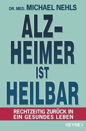 Alzheimer ist heilbar - Nehls, Michael