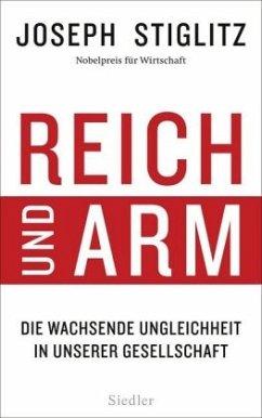 Reich und Arm - Stiglitz, Joseph E.