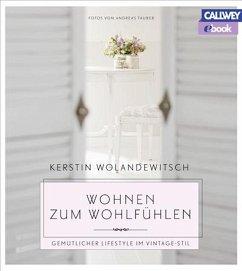 Wohnen zum Wohlfühlen (eBook, PDF) - Wolandewitsch, Kerstin