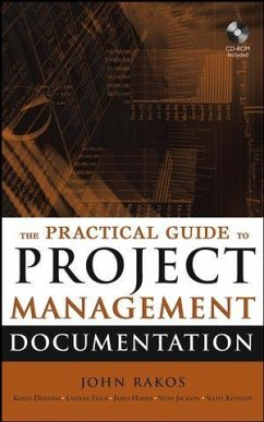 The Practical Guide to Project Management Documentation (eBook, ePUB) - Rakos, John; Dhanraj, Karen; Kennedy, Scott; Fleck, Laverne; Jackson, Steve; Harris, James