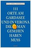 111 Orte am Gardasee und in Verona, die man gesehen haben muss (Mängelexemplar)