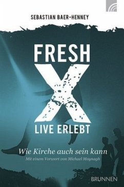 Fresh X - live erlebt - Baer-Henney, Johannes S.
