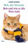 Bob, der Streuner & Bob und wie er die Welt sieht / Bob, der Streuner Bd.1+2