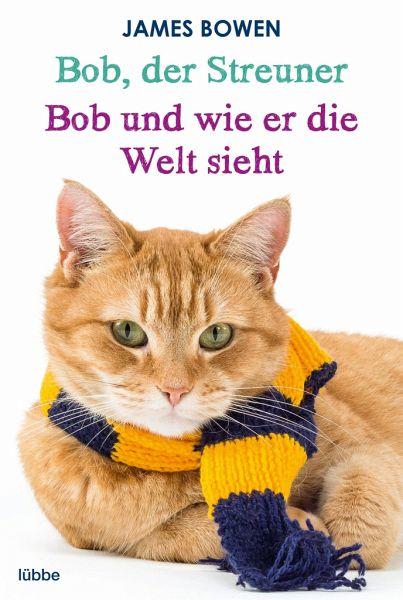 Bob, der Streuner & Bob und wie er die Welt sieht / Bob, der Streuner Bd.1+2 - Bowen, James