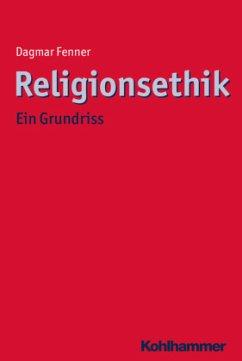 Religionsethik - Fenner, Dagmar