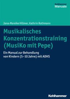 Musikalisches Konzentrationstraining (Musiko mit Pepe) - Hillmer, Jana-Mareike; Rothmann, Kathrin