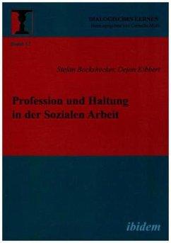 Profession und Haltung in der Sozialen Arbeit - Bockshecker, Stefan; Kibbert, Dejan