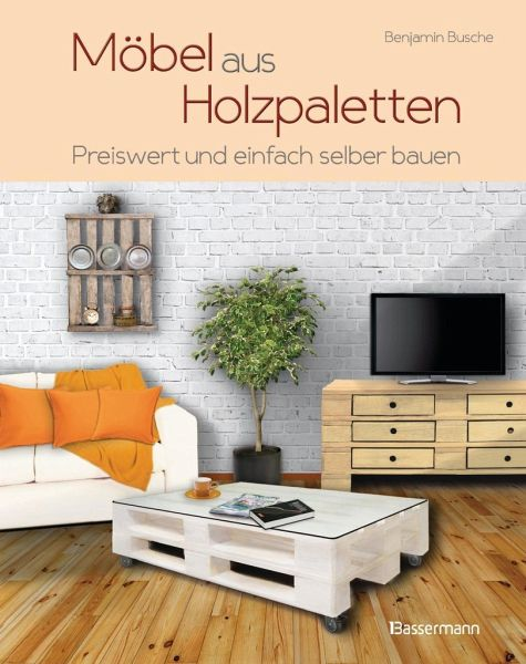 m bel aus holzpaletten von benjamin busche buch b. Black Bedroom Furniture Sets. Home Design Ideas