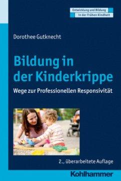 Bildung in der Kinderkrippe - Gutknecht, Dorothee
