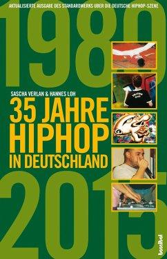 35 Jahre HipHop in Deutschland - Verlan, Sascha; Loh, Hannes