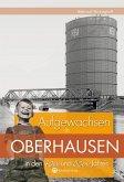 Aufgewachsen in Oberhausen in den 40er und 50er Jahren