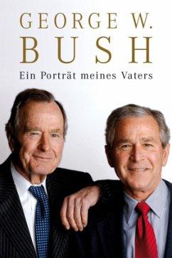 Ein Porträt meines Vaters - Bush, George W.