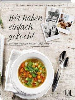Wir haben einfach gekocht - Reuter, Jörg; Rehn, Manuela; Brandes, Cathrin; Hoene, Caro