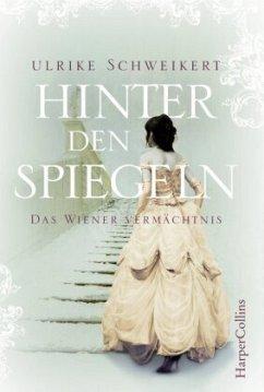 Hinter den Spiegeln - Das Wiener Vermächtnis - Schweikert, Ulrike