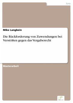 Die Rückforderung von Zuwendungen bei Verstößen gegen das Vergaberecht (eBook, PDF) - Langbein, Mike
