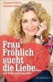 Frau Fröhlich sucht die Liebe ... und bleibt nicht lang allein (eBook, ePUB)
