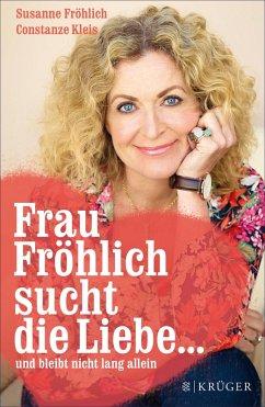 Frau Fröhlich sucht die Liebe ... und bleibt nicht lang allein (eBook, ePUB) - Kleis, Constanze; Fröhlich, Susanne