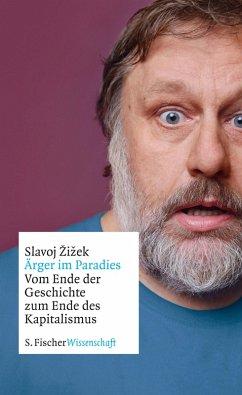 Ärger im Paradies - Vom Ende der Geschichte zum Ende des Kapitalismus (eBook, ePUB) - Zizek, Slavoj