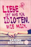 Liebe ist was für Idioten. Wie mich. (eBook, ePUB)