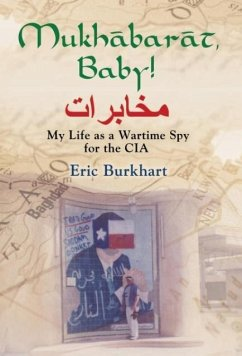 Mukhabarat, Baby! My Life as a Wartime Spy for the CIA - Burkhart, Eric