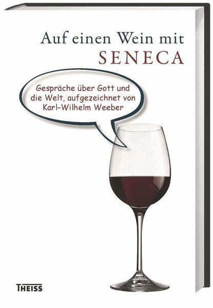 Auf einen Wein mit Seneca - Weeber, Karl-Wilhelm