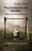 Was machen wir mit Mama? - Verloren im Nebel der Demenz - Autobiografischer Roman
