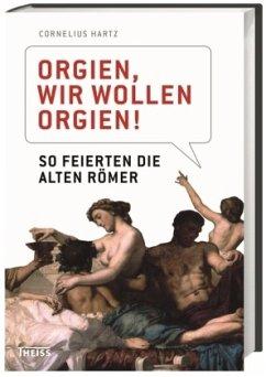 Orgien, wir wollen Orgien! - Hartz, Cornelius