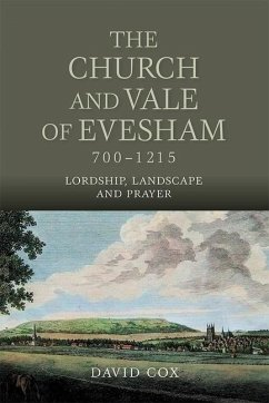 The Church and Vale of Evesham, 700-1215 - Lordship, Landscape and Prayer - Cox, David