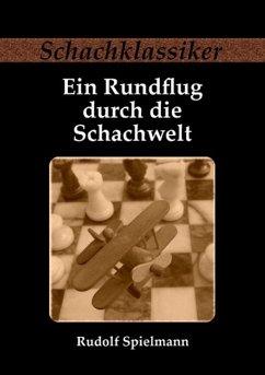 Ein Rundflug durch die Schachwelt - Spielmann, Rudolf