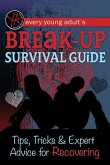 Every Young Adult's Breakup Survival Guide: Tips, Tricks & Expert Advice for Recovering