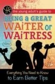 The Young Adult's Guide to Being a Great Waiter and Waitress: Everything You Need to Know to Earn Better Tips