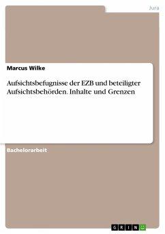 Aufsichtsbefugnisse der EZB und beteiligter Aufsichtsbehörden. Inhalte und Grenzen
