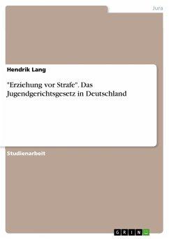 """""""Erziehung vor Strafe"""". Das Jugendgerichtsgesetz in Deutschland"""
