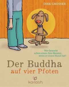 Der Buddha auf vier Pfoten - Grosser, Dirk