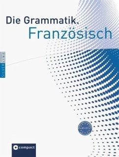 Die Grammatik. Französisch (Niveau A1 - C1) - Casaus, Annette; Blancher, Marc; Kilian, Margit; Klein, Gertraud
