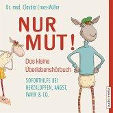 Nur Mut! - Das kleine Überlebenshörbuch. Soforthilfe bei Herzklopfen, Angst, Panik & Co. (MP3-Download)