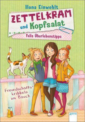 Freundschaftskribbeln im Bauch / Zettelkram und Kopfsalat - Felis Überlebenstipps Bd.2 - Einwohlt, Ilona
