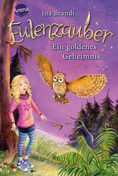 Ein goldenes Geheimnis / Eulenzauber Bd.1 - Brandt, Ina