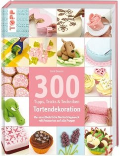 300 Tipps, Tricks und Techniken Tortendekoration - Deacon, Carol