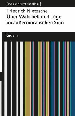 Über Wahrheit und Lüge im außermoralischen Sinne - Nietzsche, Friedrich