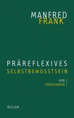 Präreflexives Selbstbewusstsein - Frank, Manfred