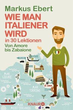 Wie man Italiener wird in 30 Lektionen / Come diventare italiano in 30 lezioni - Ebert, Markus