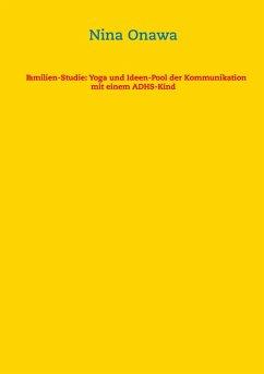 Familien-Studie: Yoga und Ideen-Pool der Kommunikation mit einem ADHS-Kind (eBook, ePUB)