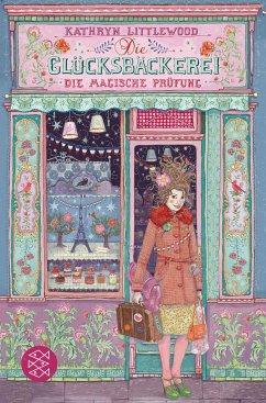 Die magische Prüfung / Die Glücksbäckerei Bd.2 - Littlewood, Kathryn