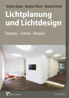 Lichtplanung und Lichtdesign - Braun, Torsten; Felsch, Markus; Greule, Roland