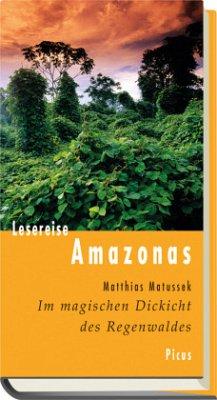 Im magischen Dickicht des Regenwaldes. Reise durch den Amazonas - Matussek, Matthias
