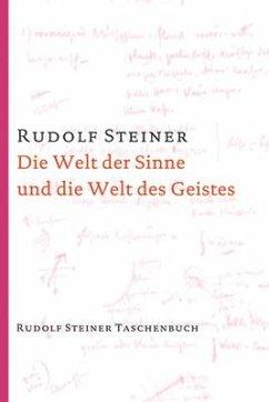 Die Welt der Sinne und die Welt des Geistes - Steiner, Rudolf