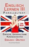 Englisch Lernen III - Paralleltext - Einfache, unterhaltsame Geschichten (Deutsch - Englisch) (eBook, ePUB)